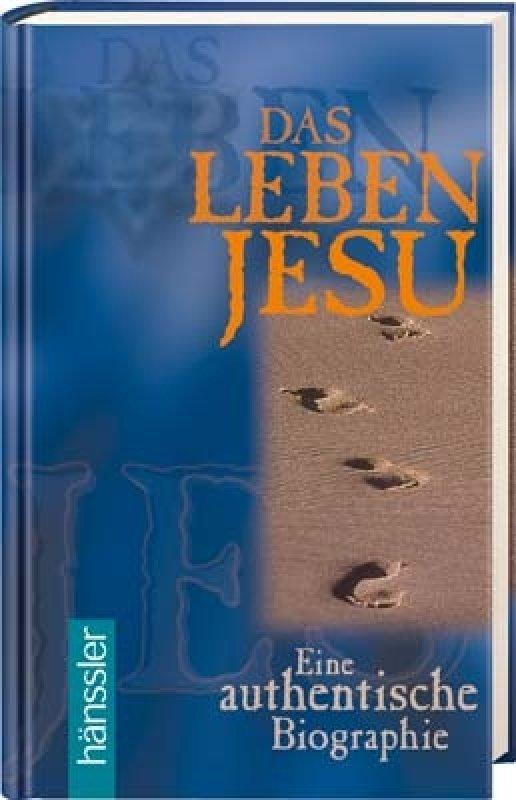 Das Leben Jesu - Eine authentische Biographie / Kermit Zarley