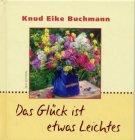 Das Glück ist etwas Leichtes »Knud Eike Buchmann«