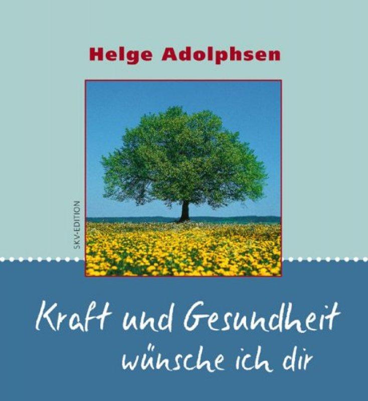 Kraft und Gesundheit wünsche ich dir »Helge Adolphsen«