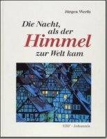Die Nacht, als der Himmel zur Welt kam - Jürgen Werth [Autor]