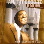 Ain`t it good to know ... Reverend Dwight Robson & Voices of Gospel