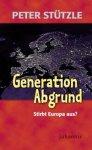 Generation Abgrund - Stirbt Europa aus? / Peter Stützle [Autor]