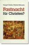 Fastnacht für Christen? / Traugott Fränkle & Winfried Höhmann