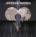 Jackson Waters / Come Undone - Audio-CD