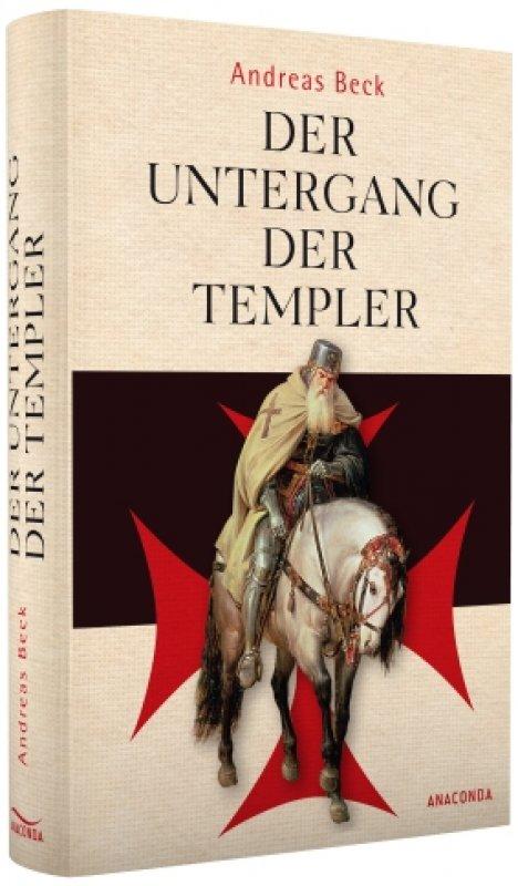 Der Untergang der Templer - Der größte Justizmord des Mittelalters / Andreas Beck [Autor] Gebundene Buchausgabe