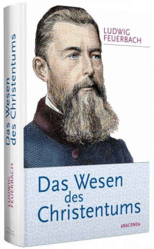 Das Wesen des Christentums / Ludwig Feuerbach [Autor]