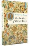 Hildegard von Bingen - Weisheit in göttlicher Liebe