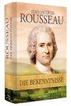 Die Bekenntnisse / von Jean-Jacques Rousseau