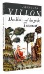 Das große und das kleine Testament / von François Villon