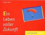 Ein Leben voller Zukunft / Bärbel Wilde [Autor]