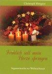 Fröhlich soll mein Herze springen - Christoph Morgner [Autor]