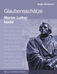 Glaubensschätze - Martin Luther heute