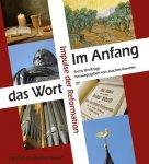 Im Anfang das Wort - Impulse der Reformation