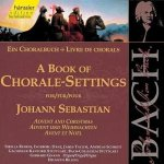 Johann Sebastian Bach - Ein Choralbuch / Advent und Weihnachten